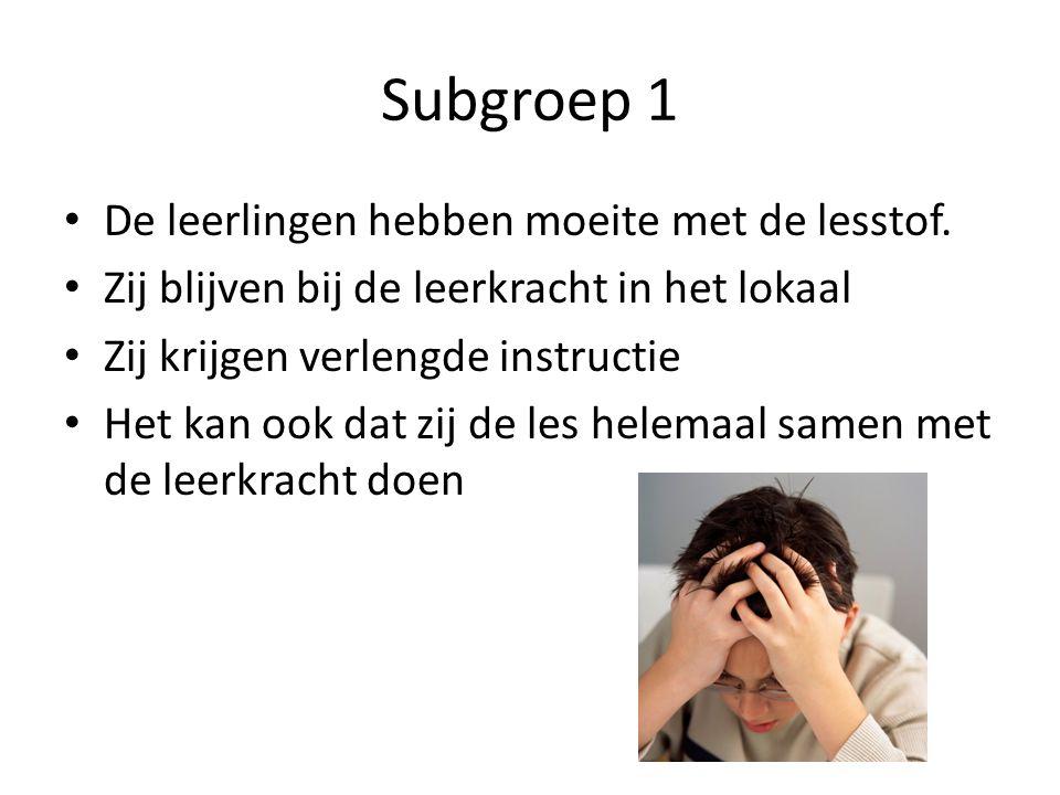 Subgroep 1 • De leerlingen hebben moeite met de lesstof. • Zij blijven bij de leerkracht in het lokaal • Zij krijgen verlengde instructie • Het kan oo