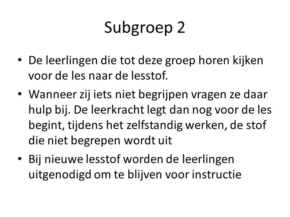 Subgroep 2 • De leerlingen die tot deze groep horen kijken voor de les naar de lesstof. • Wanneer zij iets niet begrijpen vragen ze daar hulp bij. De