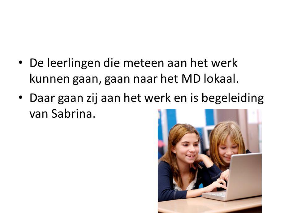 • De leerlingen die meteen aan het werk kunnen gaan, gaan naar het MD lokaal. • Daar gaan zij aan het werk en is begeleiding van Sabrina.
