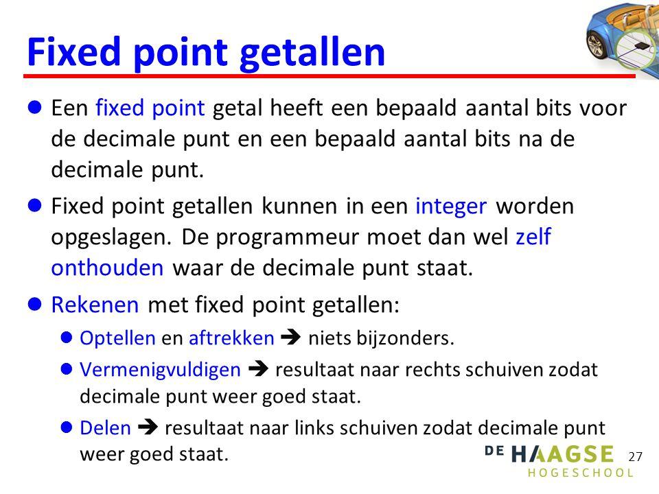 Fixed point getallen  Een fixed point getal heeft een bepaald aantal bits voor de decimale punt en een bepaald aantal bits na de decimale punt.