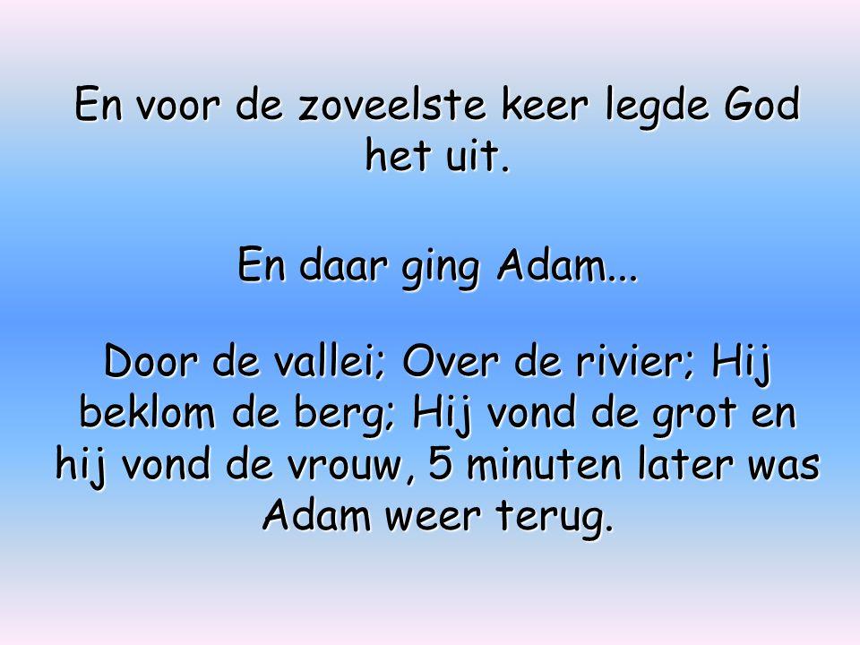 En voor de zoveelste keer legde God het uit. En daar ging Adam...