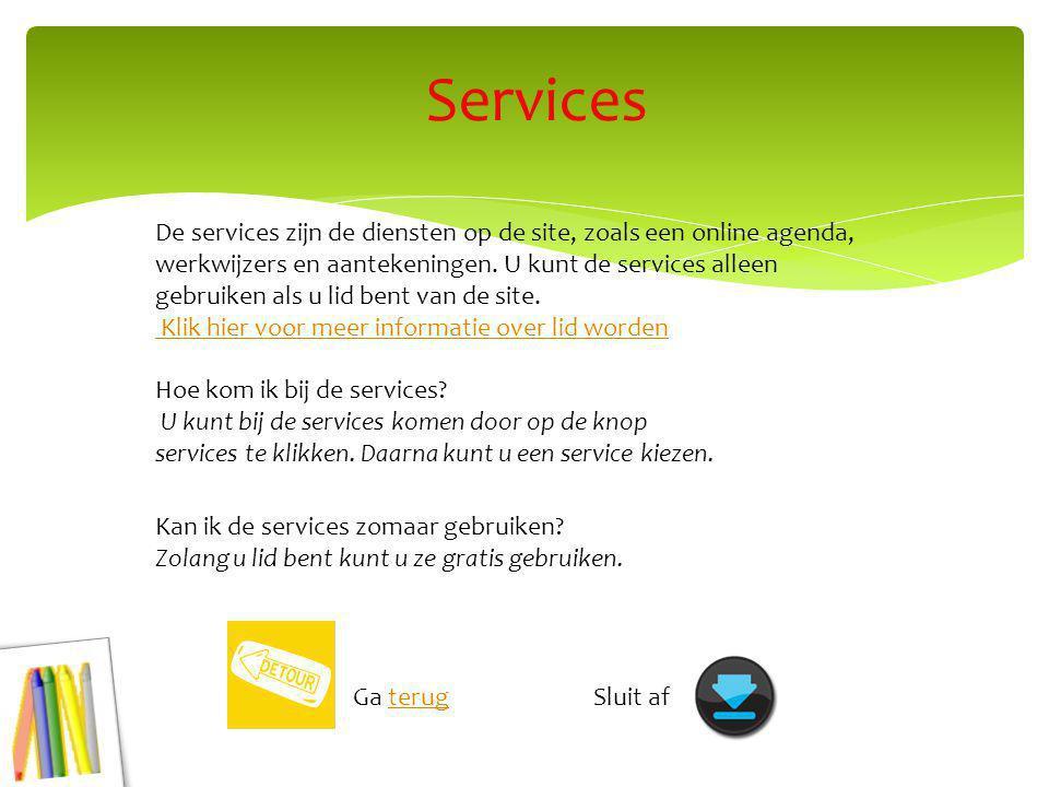 De services zijn de diensten op de site, zoals een online agenda, werkwijzers en aantekeningen.