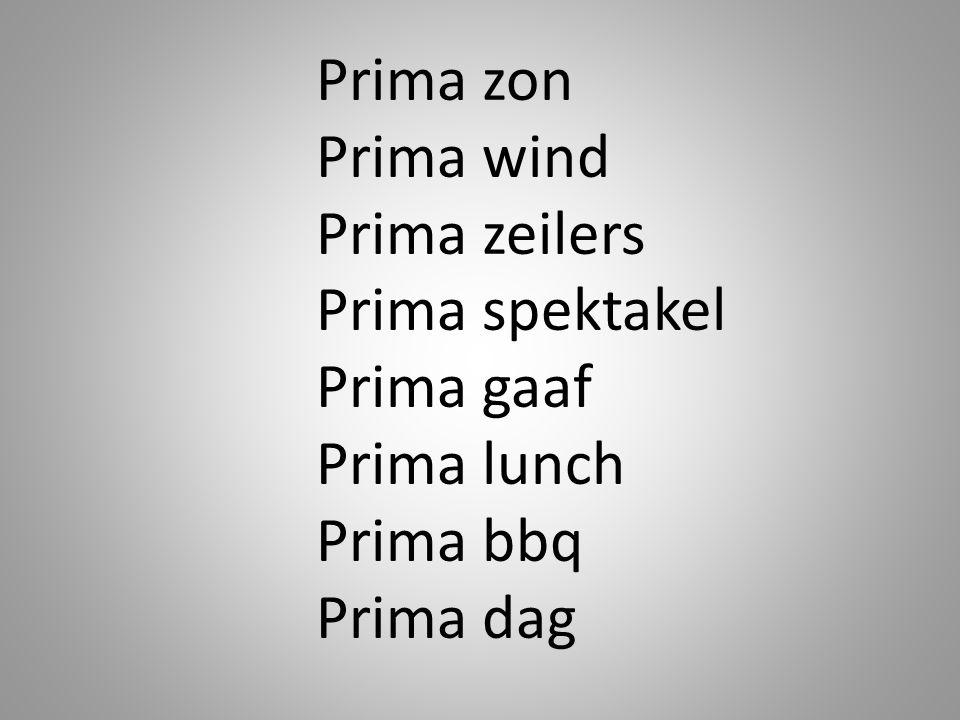 Prima zon Prima wind Prima zeilers Prima spektakel Prima gaaf Prima lunch Prima bbq Prima dag