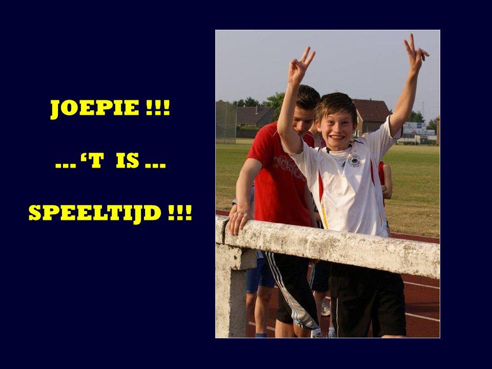 JOEPIE !!! … 'T IS … SPEELTIJD !!!