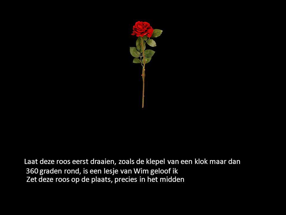 Zet deze roos op de plaats, precies in het midden Laat deze roos eerst draaien, zoals de klepel van een klok maar dan 360 graden rond, is een lesje va