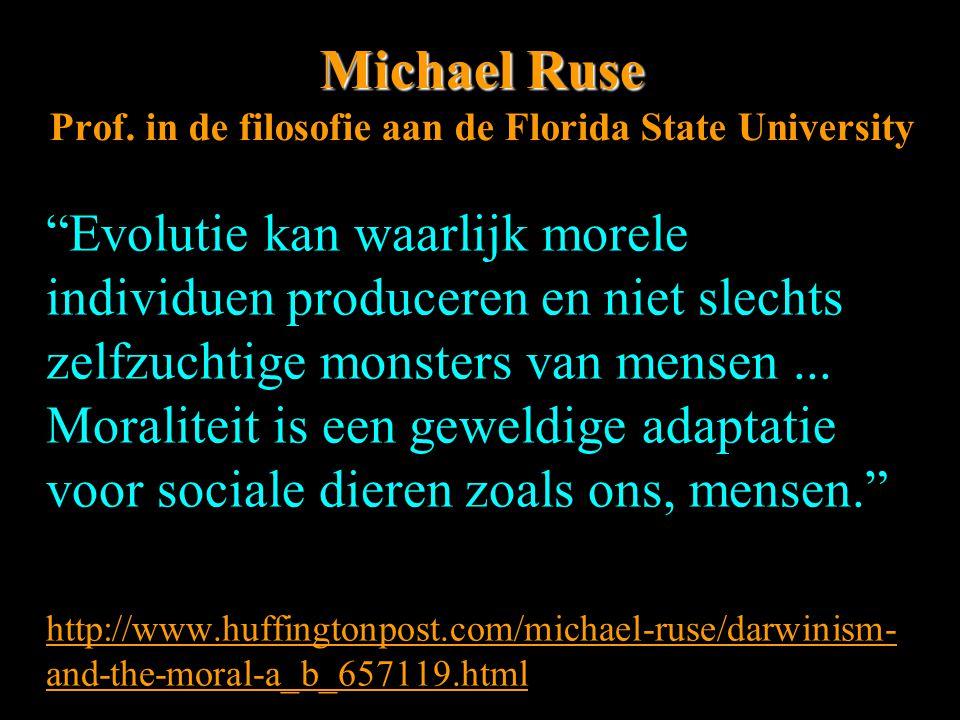 """Michael Ruse Michael Ruse Prof. in de filosofie aan de Florida State University """"Evolutie kan waarlijk morele individuen produceren en niet slechts ze"""