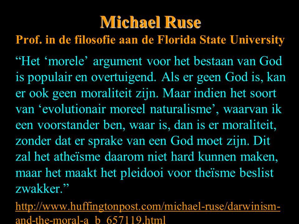 """Michael Ruse Michael Ruse Prof. in de filosofie aan de Florida State University """"Het 'morele' argument voor het bestaan van God is populair en overtui"""