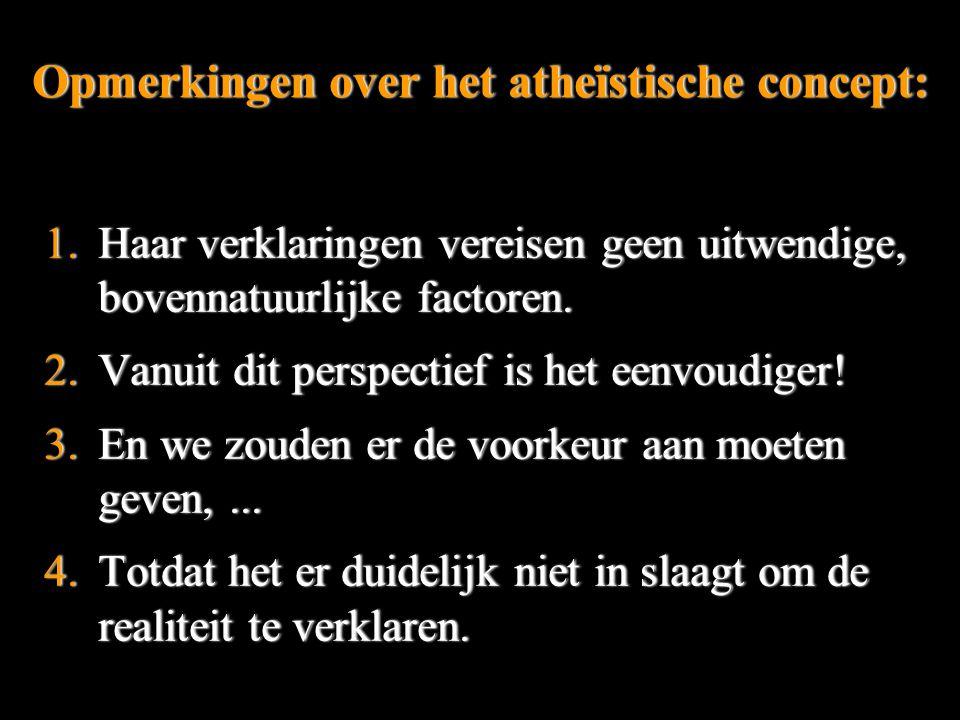 Opmerkingen over het atheïstische concept:Opmerkingen over het atheïstische concept: 1.Haar verklaringen vereisen geen uitwendige, bovennatuurlijke factoren.