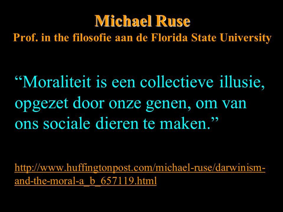 """Michael Ruse Michael Ruse Prof. in the filosofie aan de Florida State University """"Moraliteit is een collectieve illusie, opgezet door onze genen, om v"""