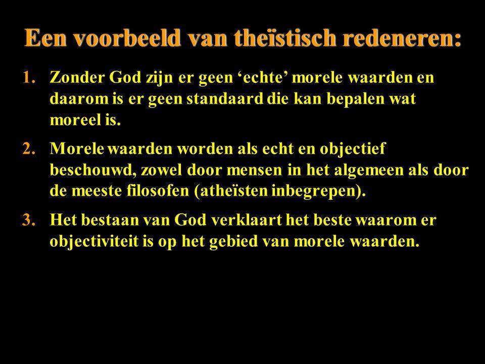 Een voorbeeld van theïstisch redeneren:Een voorbeeld van theïstisch redeneren: 1.Zonder God zijn er geen 'echte' morele waarden en daarom is er geen standaard die kan bepalen wat moreel is.