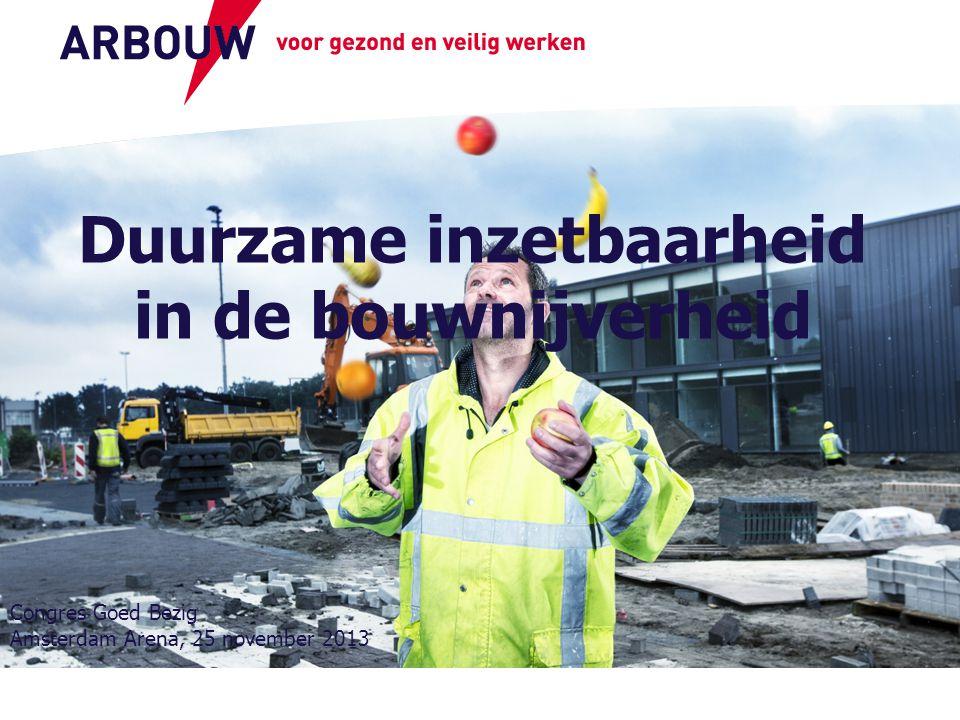 voor gezond en veilig werken Duurzame inzetbaarheid in de bouwnijverheid Congres Goed Bezig Amsterdam Arena, 25 november 2013