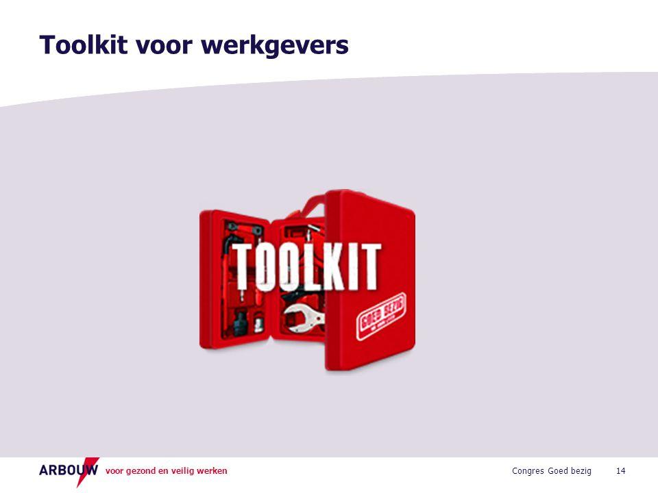 voor gezond en veilig werken Toolkit voor werkgevers 14Congres Goed bezig