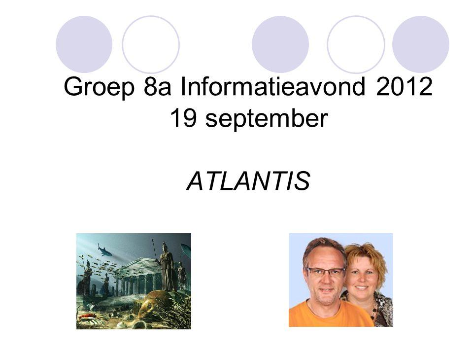 Groep 8a Informatieavond 2012 19 september ATLANTIS