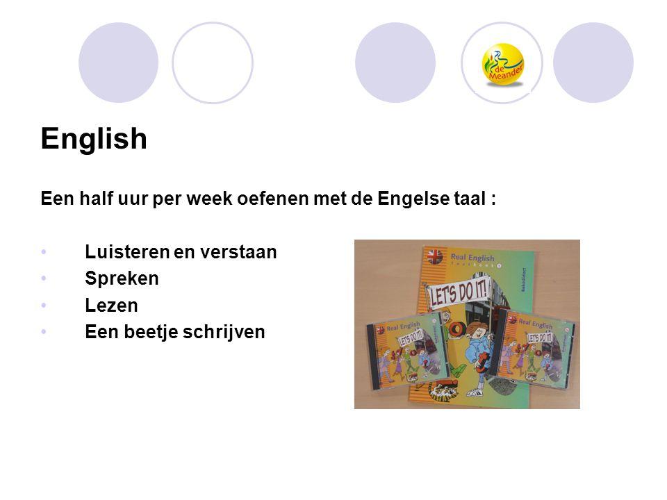 English Een half uur per week oefenen met de Engelse taal : •Luisteren en verstaan •Spreken •Lezen •Een beetje schrijven