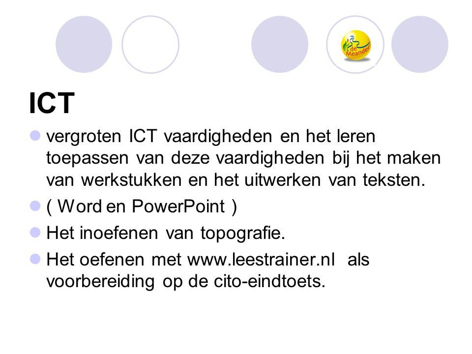 ICT  vergroten ICT vaardigheden en het leren toepassen van deze vaardigheden bij het maken van werkstukken en het uitwerken van teksten.  ( Word en