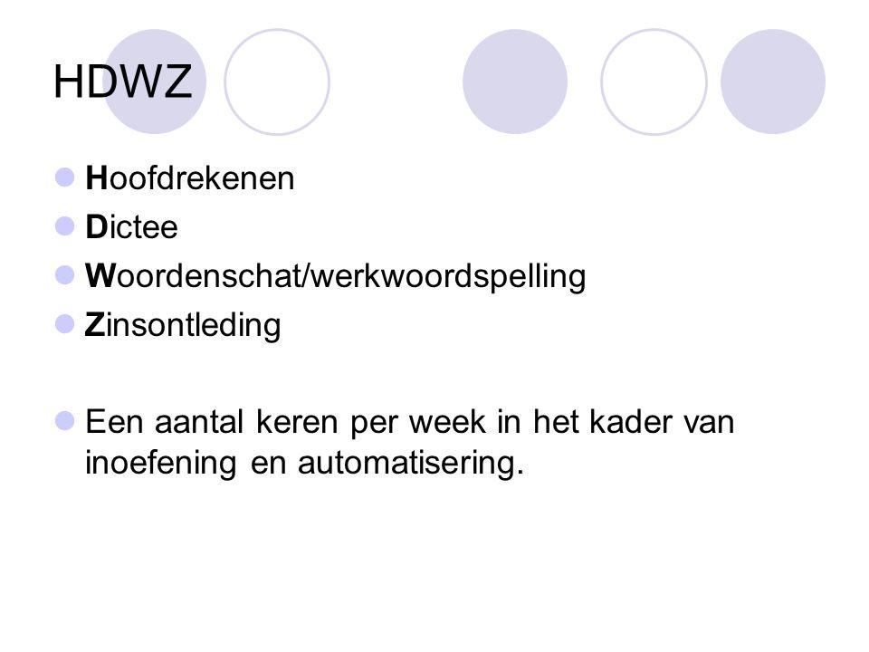 HDWZ  Hoofdrekenen  Dictee  Woordenschat/werkwoordspelling  Zinsontleding  Een aantal keren per week in het kader van inoefening en automatiserin