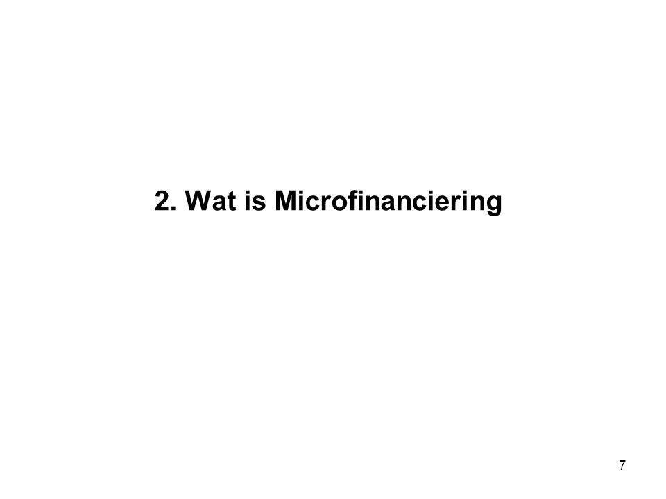 6 1. De financiële behoefte •2.5 miljard mensen hebben geen toegang tot de financiële dienstverlening •Momenteel wordt slechts 10% tot 20% van deze ma