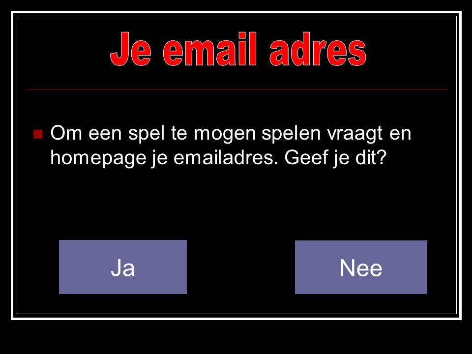  Om een spel te mogen spelen vraagt en homepage je emailadres. Geef je dit? Nee Ja