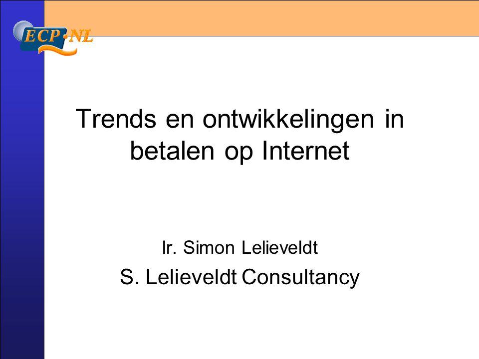 Trends en ontwikkelingen in betalen op Internet Ir. Simon Lelieveldt S. Lelieveldt Consultancy
