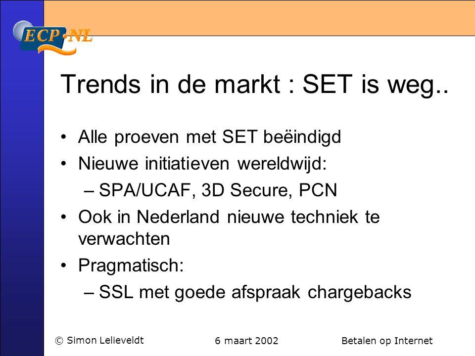 6 maart 2002 Betalen op Internet© Simon Lelieveldt Trends in de markt : SET is weg..