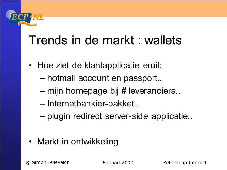 6 maart 2002 Betalen op Internet© Simon Lelieveldt Trends in de markt : wallets •Hoe ziet de klantapplicatie eruit: –hotmail account en passport.. –mi