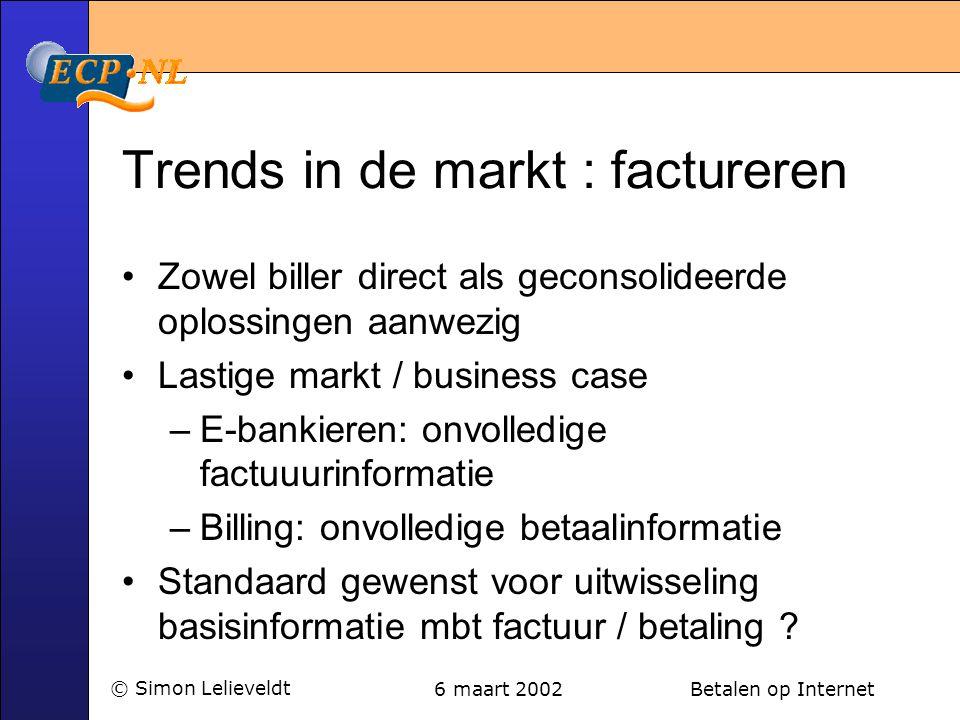 6 maart 2002 Betalen op Internet© Simon Lelieveldt Trends in de markt : factureren •Zowel biller direct als geconsolideerde oplossingen aanwezig •Last