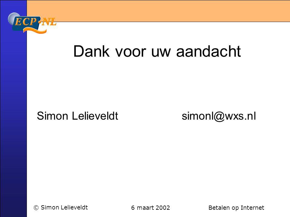 6 maart 2002 Betalen op Internet© Simon Lelieveldt Dank voor uw aandacht Simon Lelieveldt simonl@wxs.nl
