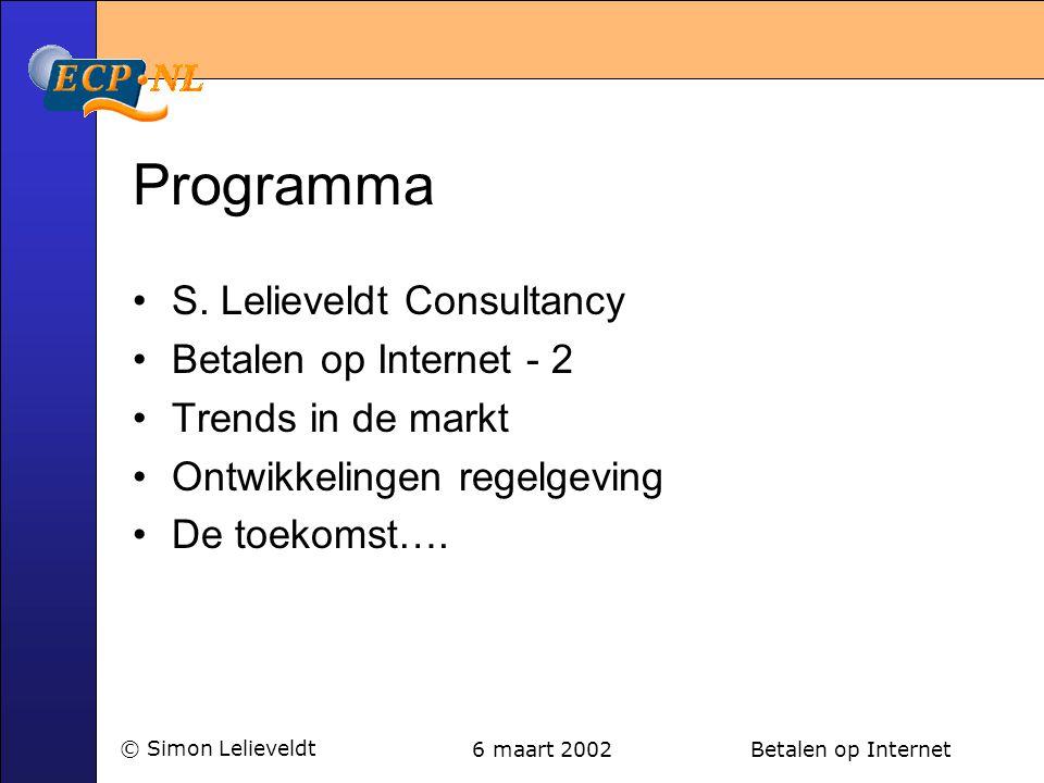 6 maart 2002 Betalen op Internet© Simon Lelieveldt Programma •S. Lelieveldt Consultancy •Betalen op Internet - 2 •Trends in de markt •Ontwikkelingen r