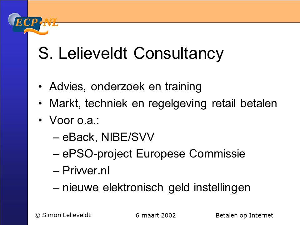 6 maart 2002 Betalen op Internet© Simon Lelieveldt S. Lelieveldt Consultancy •Advies, onderzoek en training •Markt, techniek en regelgeving retail bet