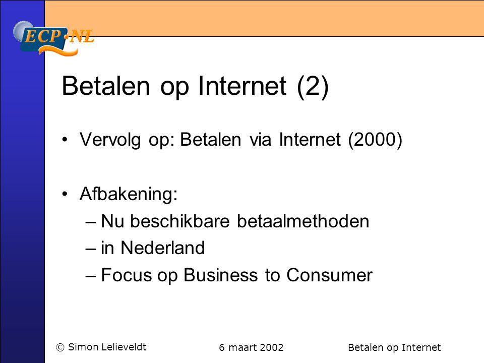 6 maart 2002 Betalen op Internet© Simon Lelieveldt Betalen op Internet (2) •Vervolg op: Betalen via Internet (2000) •Afbakening: –Nu beschikbare betaa