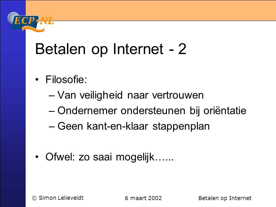 6 maart 2002 Betalen op Internet© Simon Lelieveldt Betalen op Internet - 2 •Filosofie: –Van veiligheid naar vertrouwen –Ondernemer ondersteunen bij or