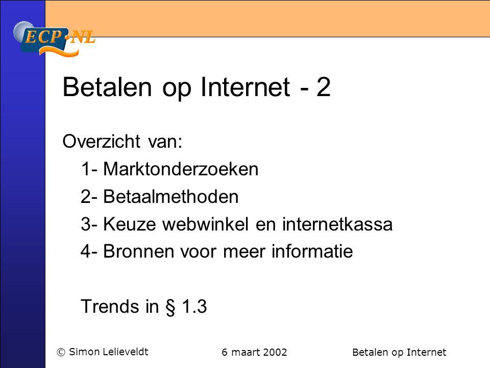 6 maart 2002 Betalen op Internet© Simon Lelieveldt Betalen op Internet - 2 Overzicht van: 1- Marktonderzoeken 2- Betaalmethoden 3- Keuze webwinkel en internetkassa 4- Bronnen voor meer informatie Trends in § 1.3