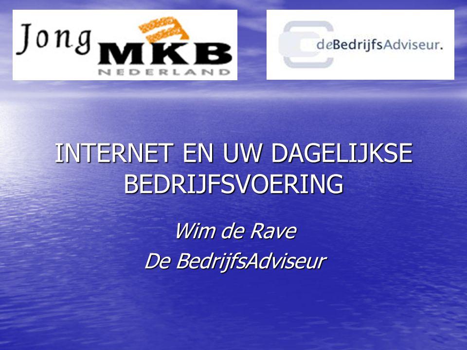 INTERNET EN UW DAGELIJKSE BEDRIJFSVOERING Wim de Rave De BedrijfsAdviseur