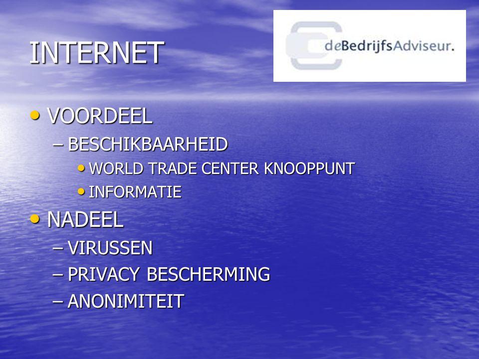 INTERNET • VOORDEEL –BESCHIKBAARHEID • WORLD TRADE CENTER KNOOPPUNT • INFORMATIE • NADEEL –VIRUSSEN –PRIVACY BESCHERMING –ANONIMITEIT