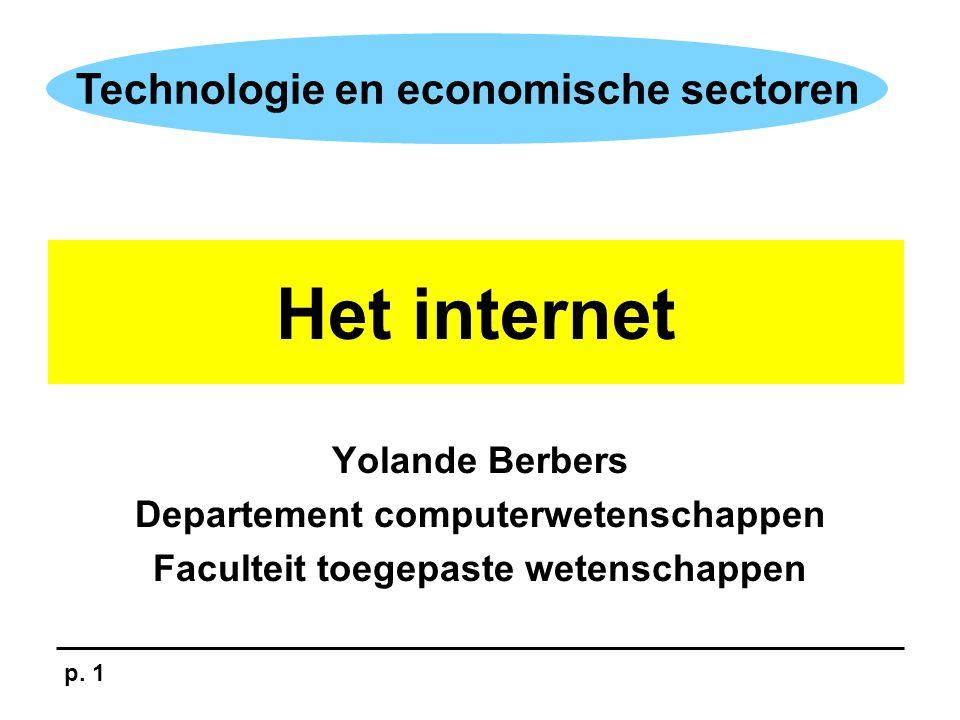 p. 1 Technologie en economische sectoren Yolande Berbers Departement computerwetenschappen Faculteit toegepaste wetenschappen Het internet