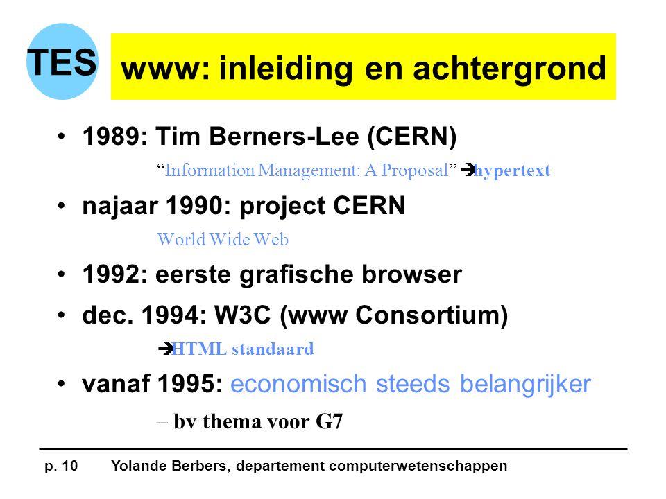 "p. 10Yolande Berbers, departement computerwetenschappen TES www: inleiding en achtergrond •1989: Tim Berners-Lee (CERN) ""Information Management: A Pro"