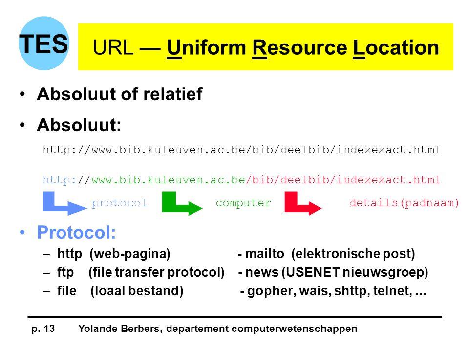 p. 13Yolande Berbers, departement computerwetenschappen TES URL — Uniform Resource Location •Absoluut of relatief •Absoluut: http://www.bib.kuleuven.a