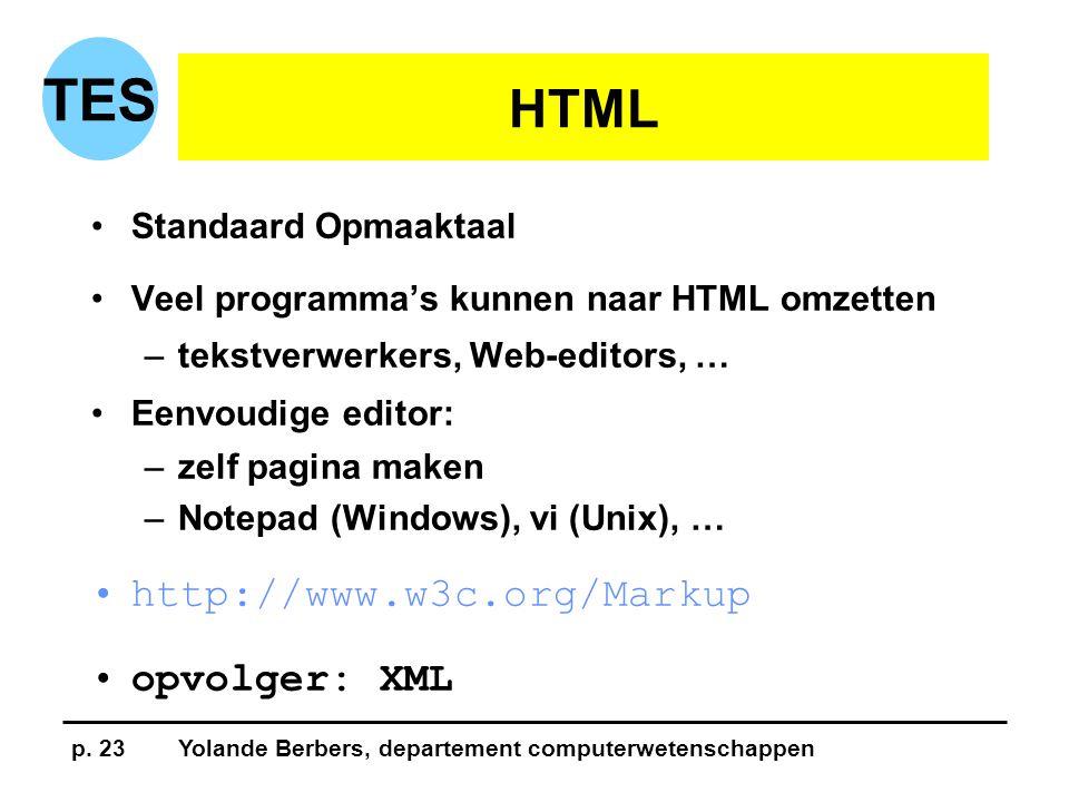 p. 23Yolande Berbers, departement computerwetenschappen TES HTML •Standaard Opmaaktaal •Veel programma's kunnen naar HTML omzetten –tekstverwerkers, W