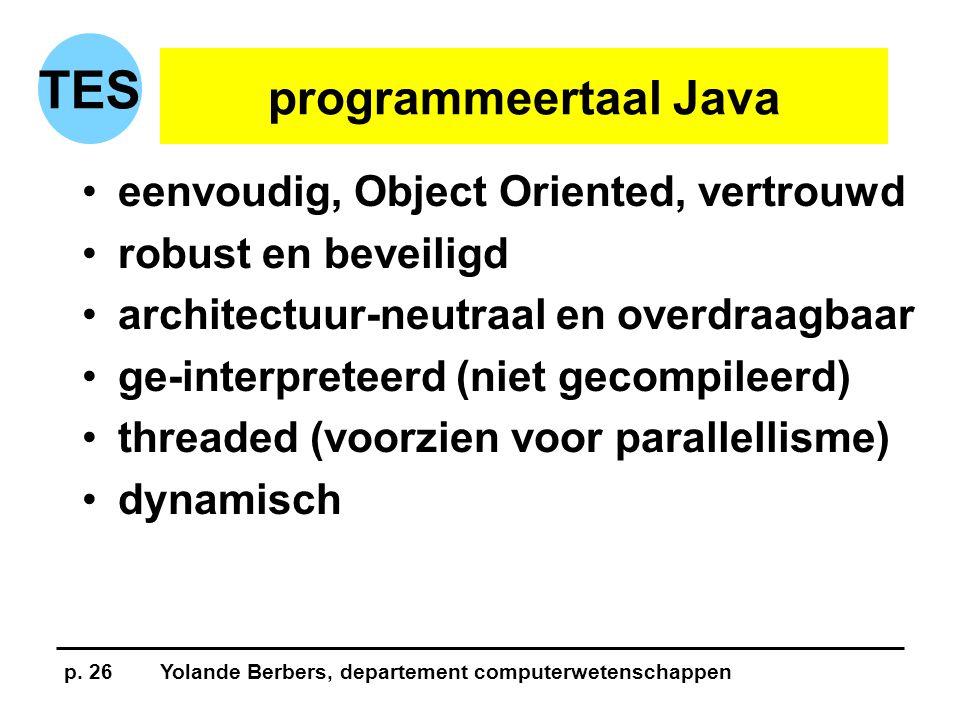 p. 26Yolande Berbers, departement computerwetenschappen TES programmeertaal Java •eenvoudig, Object Oriented, vertrouwd •robust en beveiligd •architec