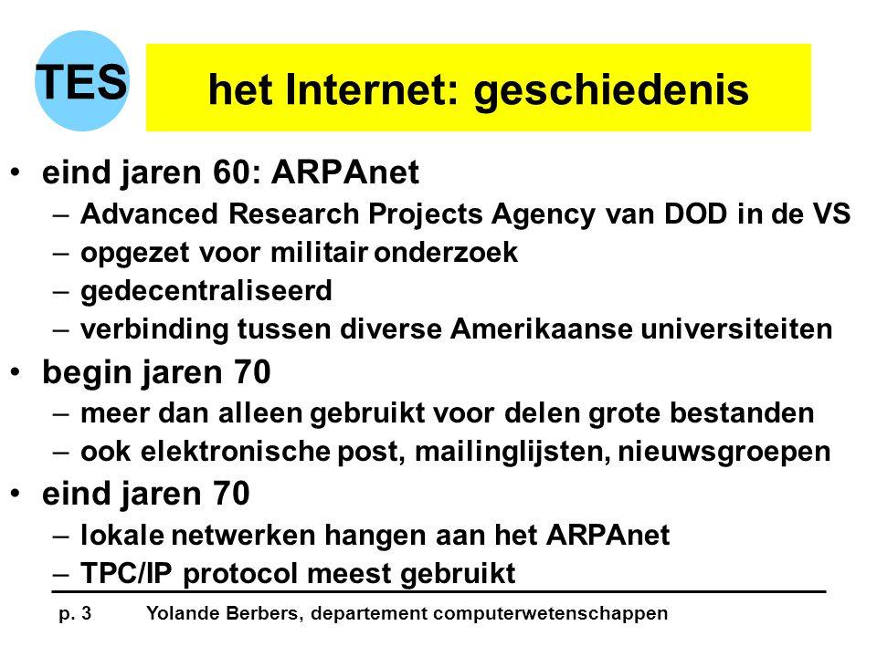 p. 3Yolande Berbers, departement computerwetenschappen TES het Internet: geschiedenis •eind jaren 60: ARPAnet –Advanced Research Projects Agency van D