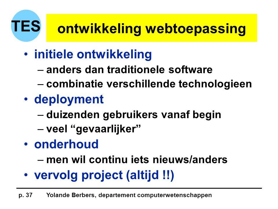 p. 37Yolande Berbers, departement computerwetenschappen TES ontwikkeling webtoepassing •initiele ontwikkeling –anders dan traditionele software –combi