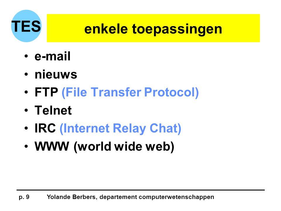 p. 9Yolande Berbers, departement computerwetenschappen TES enkele toepassingen •e-mail •nieuws •FTP (File Transfer Protocol) •Telnet •IRC (Internet Re