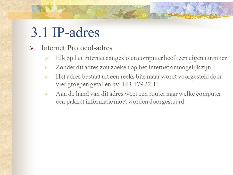 3.1 IP-adres  Internet Protocol-adres  Elk op het Internet aangesloten computer heeft een eigen nummer  Zonder dit adres zou zoeken op het Internet