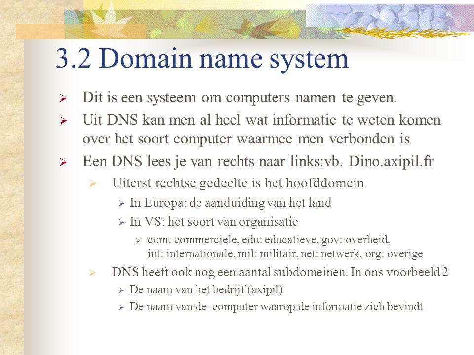 3.2 Domain name system  Dit is een systeem om computers namen te geven.  Uit DNS kan men al heel wat informatie te weten komen over het soort comput
