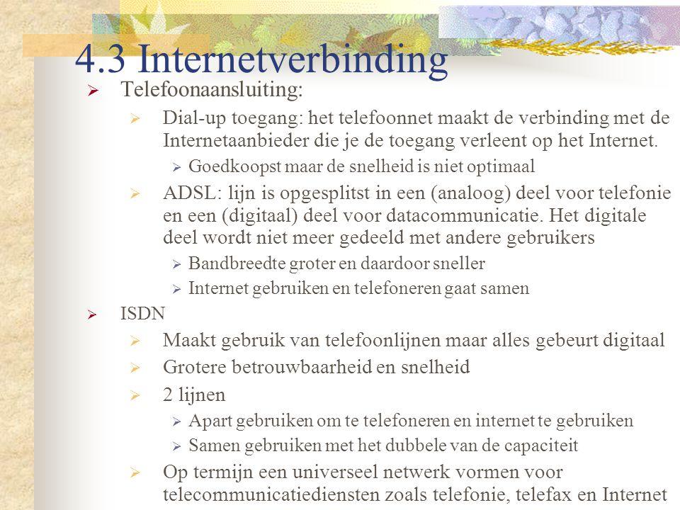 4.3 Internetverbinding  Telefoonaansluiting:  Dial-up toegang: het telefoonnet maakt de verbinding met de Internetaanbieder die je de toegang verlee