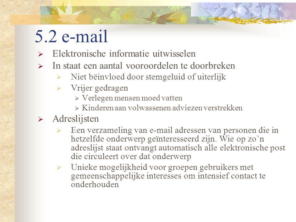 5.2 e-mail  Elektronische informatie uitwisselen  In staat een aantal vooroordelen te doorbreken  Niet bëinvloed door stemgeluid of uiterlijk  Vri