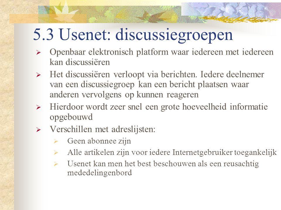 5.3 Usenet: discussiegroepen  Openbaar elektronisch platform waar iedereen met iedereen kan discussiëren  Het discussiëren verloopt via berichten. I