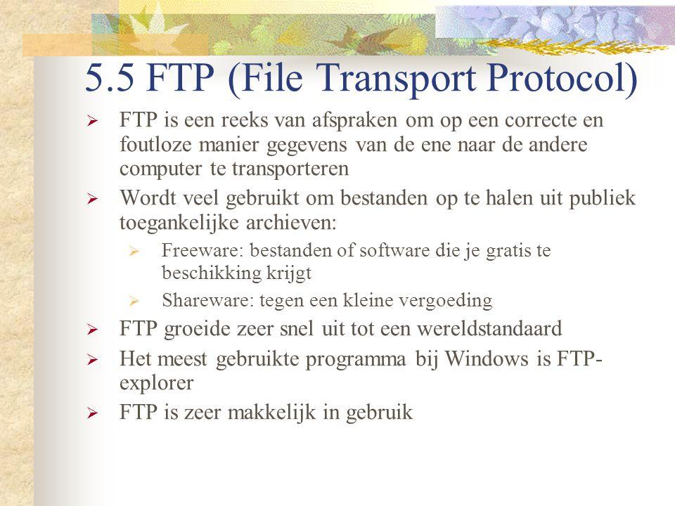 5.5 FTP (File Transport Protocol)  FTP is een reeks van afspraken om op een correcte en foutloze manier gegevens van de ene naar de andere computer t