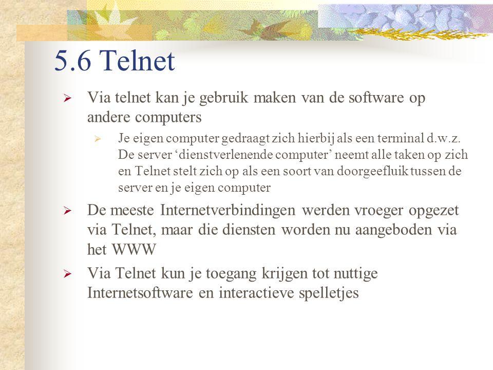 5.6 Telnet  Via telnet kan je gebruik maken van de software op andere computers  Je eigen computer gedraagt zich hierbij als een terminal d.w.z. De