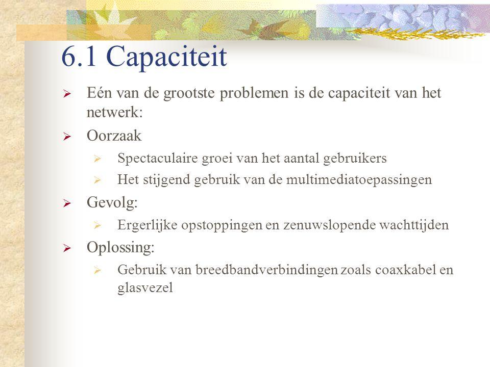 6.1 Capaciteit  Eén van de grootste problemen is de capaciteit van het netwerk:  Oorzaak  Spectaculaire groei van het aantal gebruikers  Het stijg